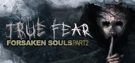 True Fear Forsaken Souls Part 2 Game Free Download Torrent
